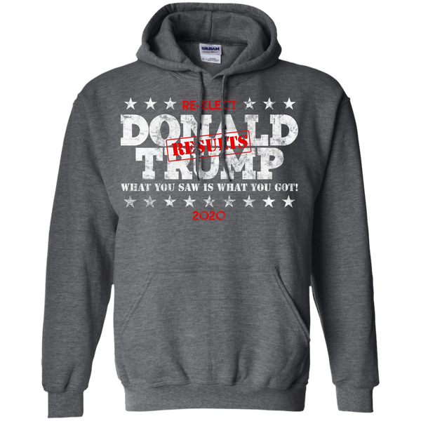 Donald Trump What You Saw Is What You Got! Results Re-Elect 2020  Hoodie