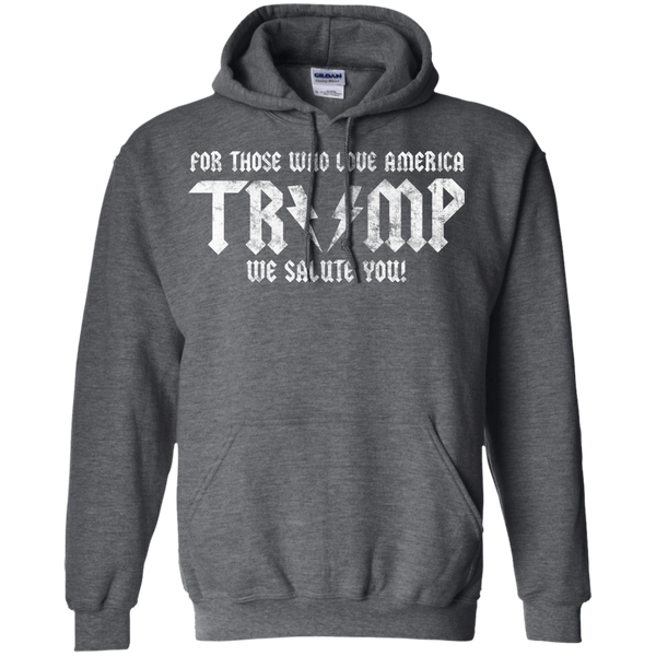 Trump For Those Who Love America / We Salute You! Hoodie