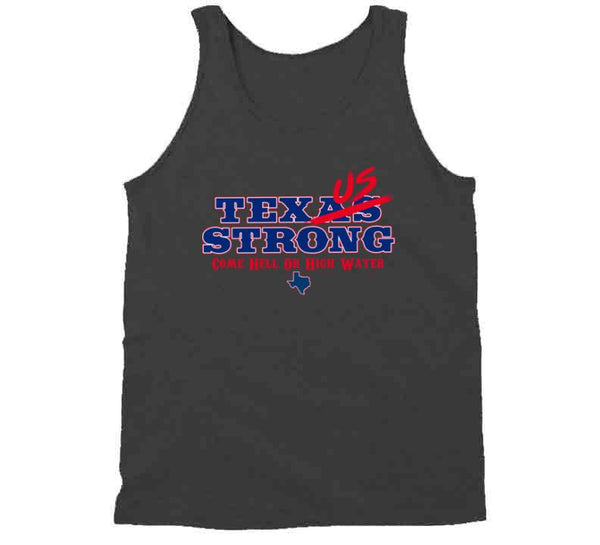 Texas Strong Come Hell Or High Water T Shirt