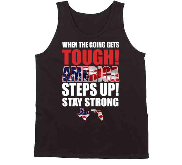 When The Going Gets Tough!  America Steps Up! Black T Shirt