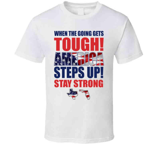 When The Going Gets Tough! America Steps Up! T Shirt