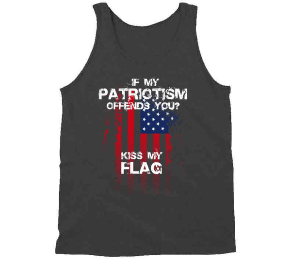 Give My Patriotism Offends You?  Kiss My Flag! T Shirt