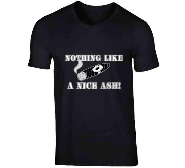 Nothing Like A Nice Ash T Shirt