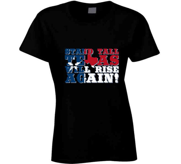 Stand Tall Texas Will Rise Again! T Shirt