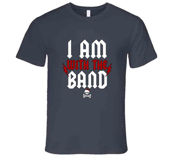 I Am With The Band T Shirt