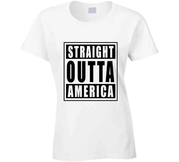 Straight Outta America T Shirt