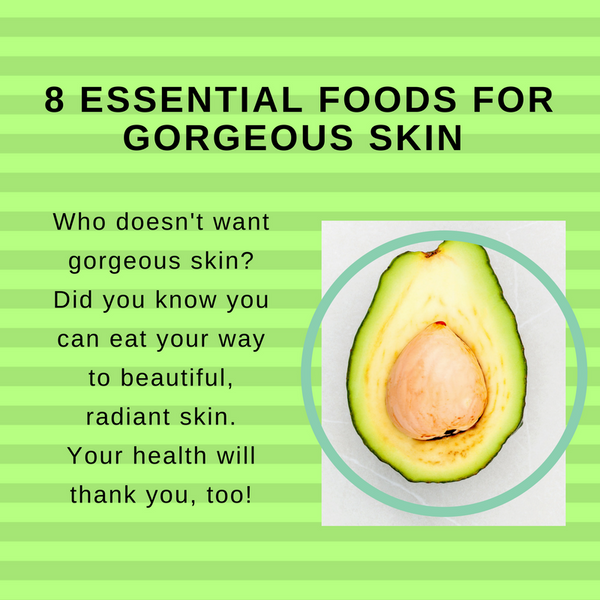 8 Essential Foods for Gorgeous Skin