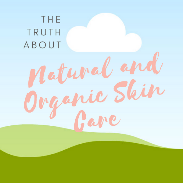 The Truth About Natural and Organic Skin Care