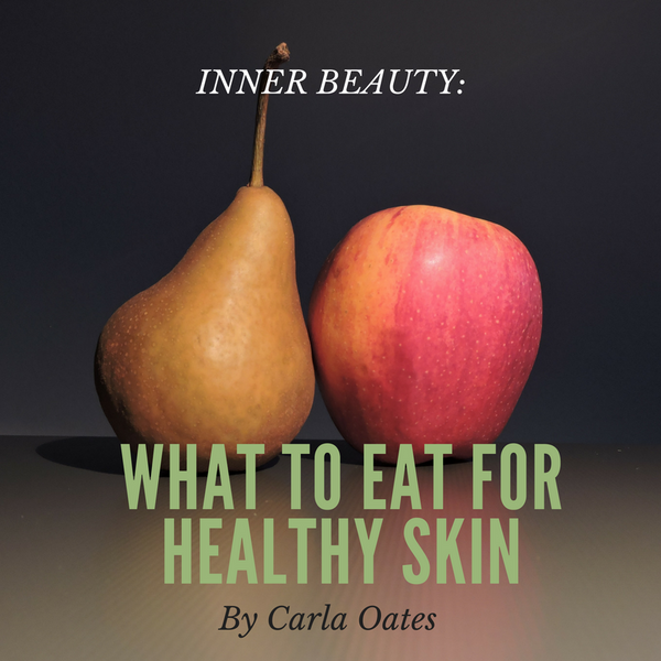 Inner Beauty: What To Eat For Healthy Skin