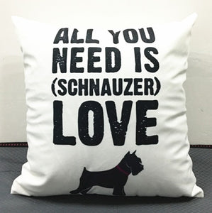 Schnauzer  All You Need is Schnauzer LOVE Cushion Covers