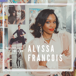 Behind The Brand: Alyssa Francois
