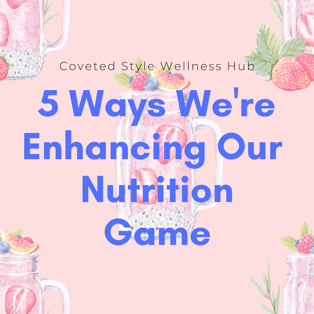 5 Ways We're Enhancing Our Nutrition Game