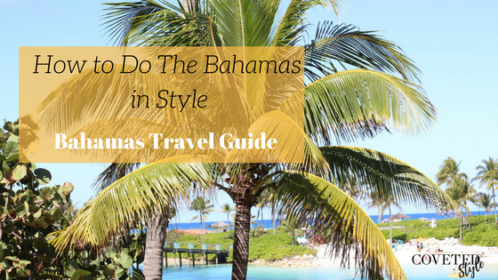 Coveted Style's Bahamas Travel Guide