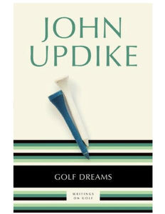 Golf Dreams: Writing on Golf - John Updike