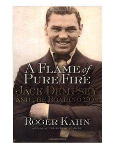 A Flame of Pure Fire: Jack Dempsey and the Roaring 20's