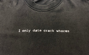 "Vintage ""I Only Date Crack Whores"" T-Shirt"