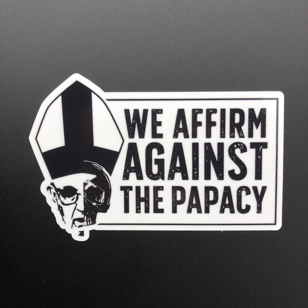 We Affirm Against The Papacy - Decal - Decal - The Reformed Sage - reformed - reformed gifts - christian gifts - christian hoodie - christian apparel - christian decor - christian art -