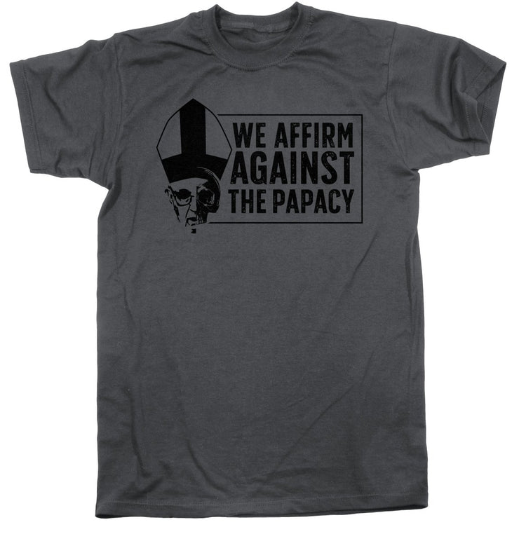 We Affirm Against the Papacy - Tee - Shirt - The Reformed Sage - #reformed# - #reformed_gifts#