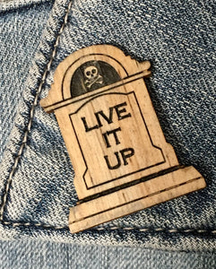 "Tombstone ""Live it Up"" Pin"