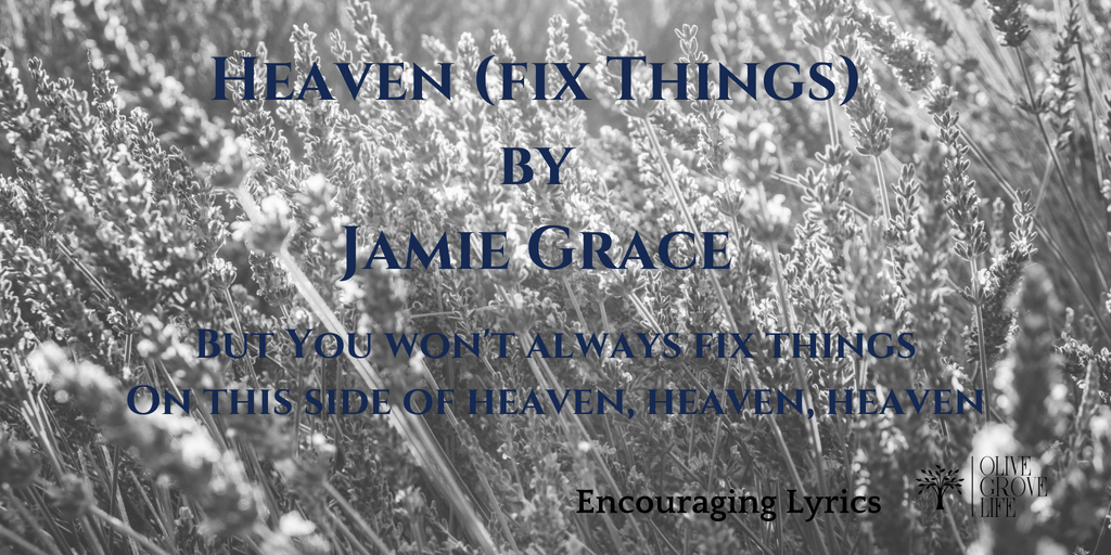 Encouraging Lyrics Heaven Fix things Jamie Grace