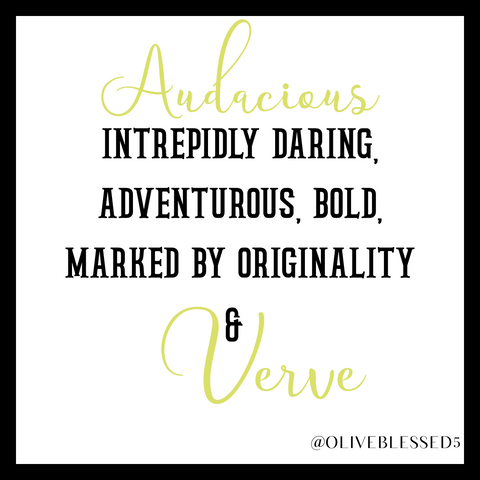 Audacious Intrepidly Daring, Adventurous, Bold, Marked by Originality & Verve