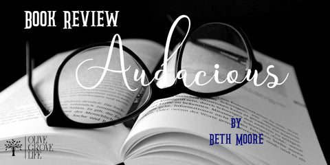 Book Review Audacious By Beth Moore