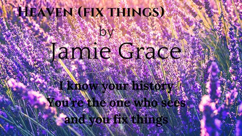 Encouraging Lyrics Heaven (Fix Things) by Jamie Grace