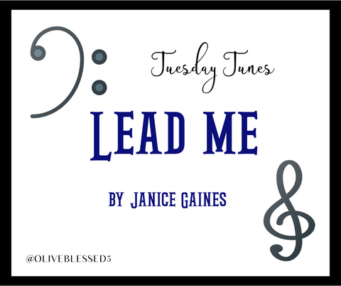 Tuesday Tunes Lead Me by Janice Gaines