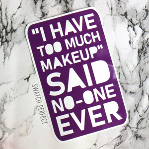"Word Stencil - ""I Have Too Much Makeup"" Said No-one Ever"