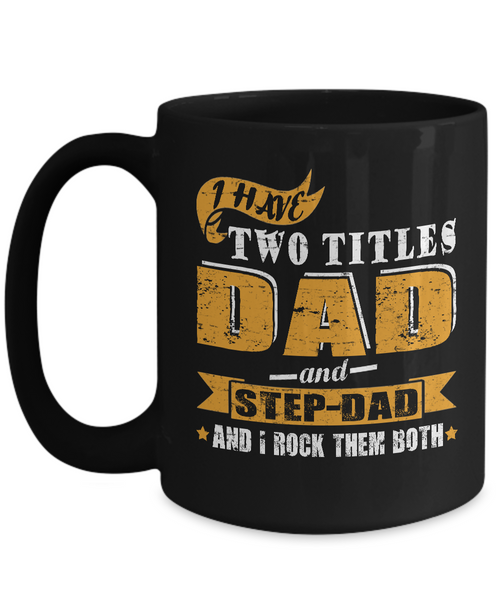 3bc8786b Shirt White I Have Two Titles Dad And Step Dad Father's Day Gift Coffee Mug  15oz Black