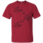Love the Life you Live, Cotton T-Shirt