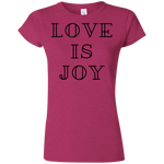 Love is Joy, Softstyle Ladies' T-Shirt - Cloud9 Unlimited