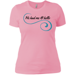 He had me @ hello, Ladies T-Shirt - Cloud9 Unlimited