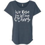 We Rise by lifting Others' Triblend Dolman Sleeve