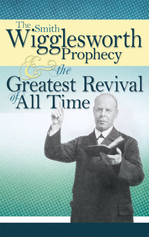 Prophecy & The Greatest Revival Of All Time - Smith Wigglesworth (Paperback)
