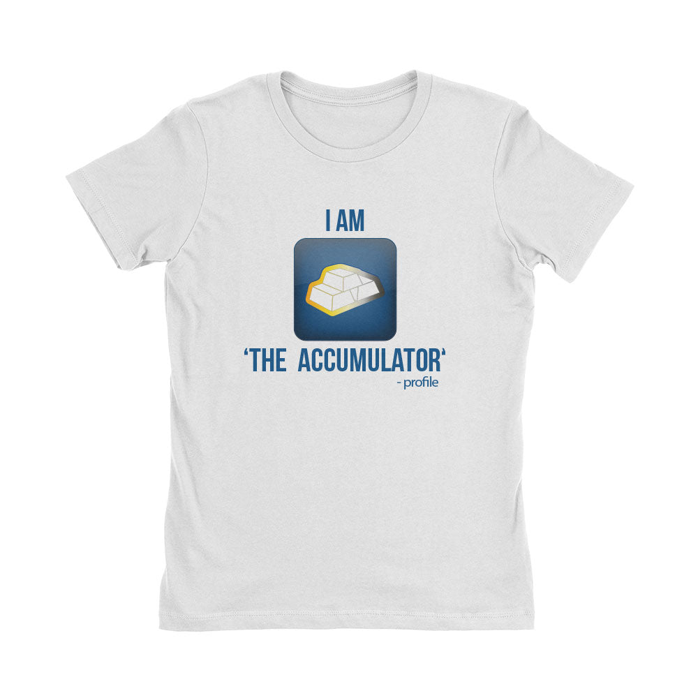 Wealth Dynamics I Am The Accumulator Women's T-Shirt