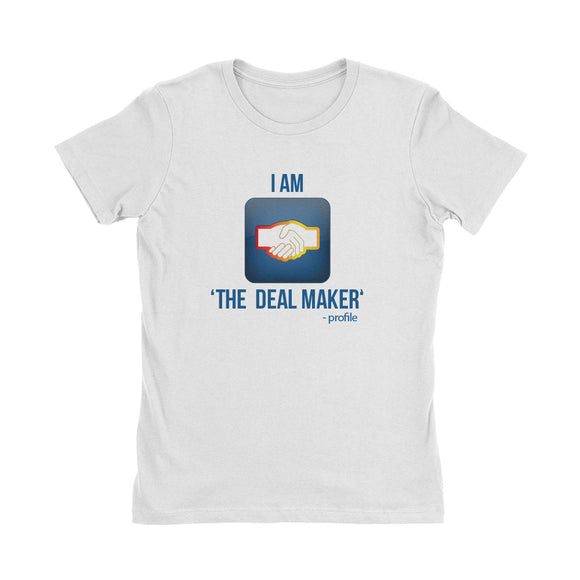 Wealth Dynamics I Am The Deal Maker Women's T-Shirt