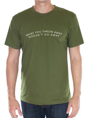 What You Throw Away Doesn't Go Away Organic Tee