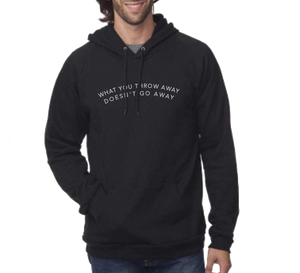 What You Throw Away Doesn't Go Away Organic Hoodie