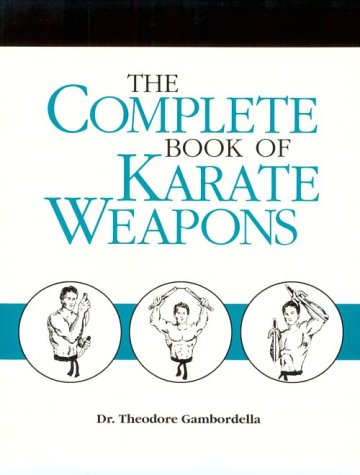 The Complete Book of Karate Weapons (Theodore Gambordella)