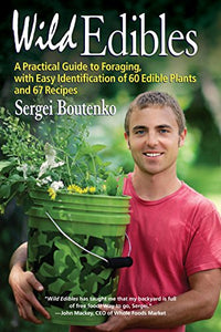 Wild Edibles: A Practical Guide to Foraging, with Easy Identification of 60 Edible Plants and 67 Recipes (Sergei Boutenko)