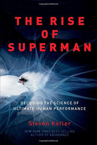 The Rise of Superman: Decoding the Science of Ultimate Human Performance (Steven Kotler)