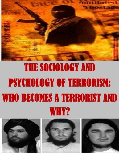 The Sociology and Psychology of Terrorism: Who Becomes a Terrorist and Why?