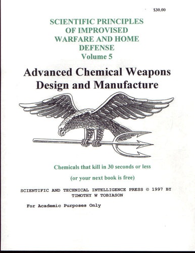 Scientific Principles of Improvised Warfare and Home Defense - Vol 5 - Advanced Chemical Weapons Design and Manufacture (Tobiason)