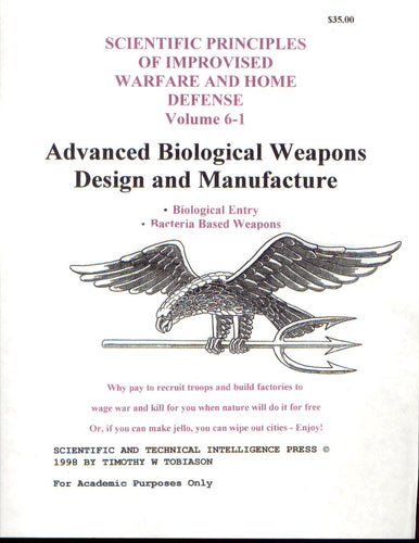 Scientific Principles of Improvised Warfare and Home Defense - Vol 6 - Advanced Biological Weapons Design and Manufacture (Tobiason)