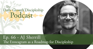 The Enneagram as a Roadmap for Discipleship - AJ Sherrill - Episode 66