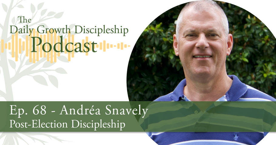 Post-Election Discipleship - Andréa Snavely - Episode 68