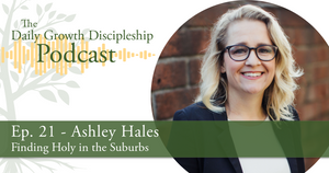 Finding Holy in the Suburbs - Ashley Hales - Episode 21