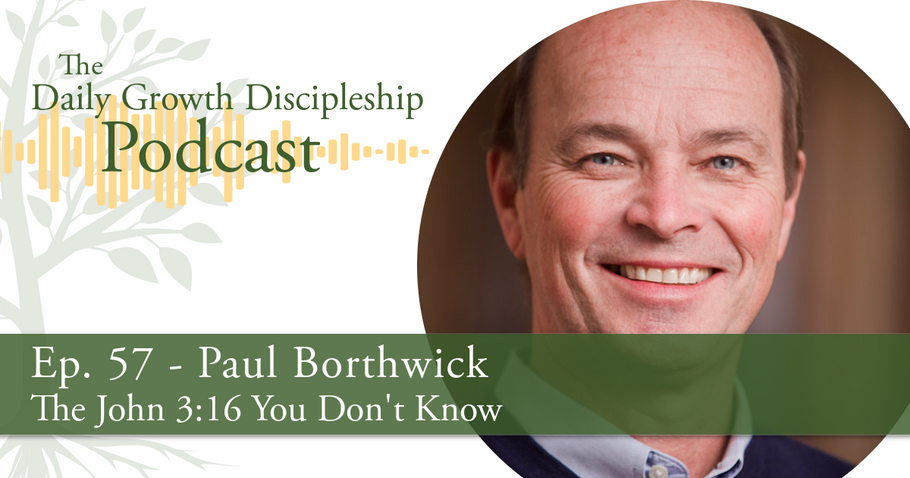 The John 3:16 You Don't Know - Paul Borthwick - Episode 57