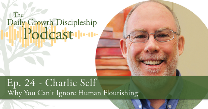 Why You Can't Ignore Human Flourishing - Charlie Self - Episode 24